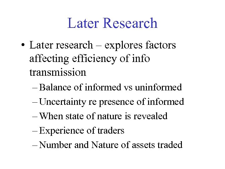 Later Research • Later research – explores factors affecting efficiency of info transmission –