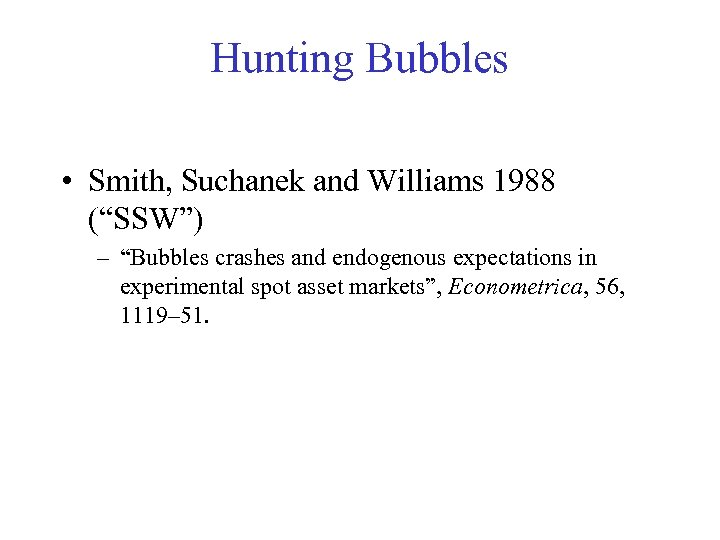 """Hunting Bubbles • Smith, Suchanek and Williams 1988 (""""SSW"""") – """"Bubbles crashes and endogenous"""