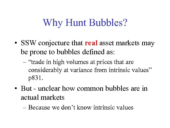 Why Hunt Bubbles? • SSW conjecture that real asset markets may be prone to