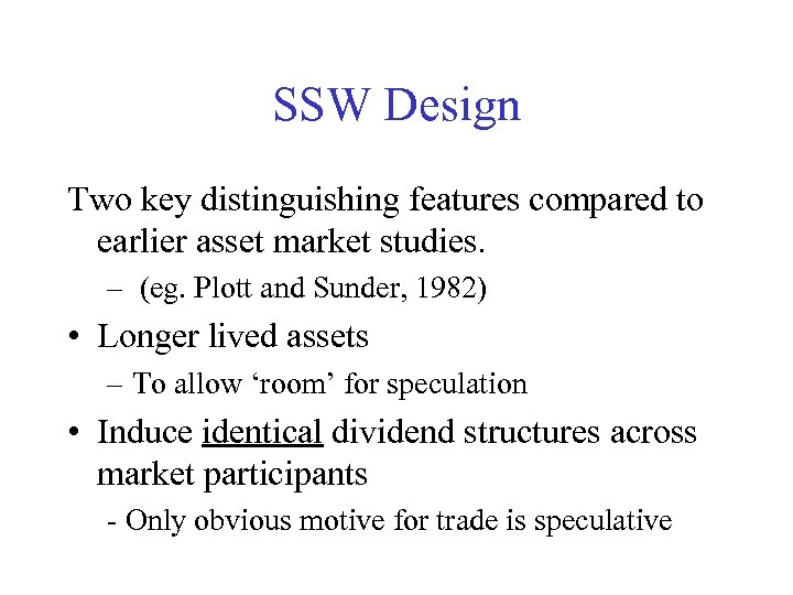 SSW Design Two key distinguishing features compared to earlier asset market studies. – (eg.