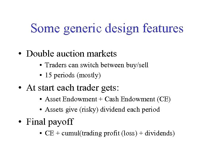 Some generic design features • Double auction markets • Traders can switch between buy/sell