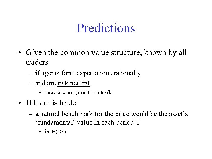 Predictions • Given the common value structure, known by all traders – if agents