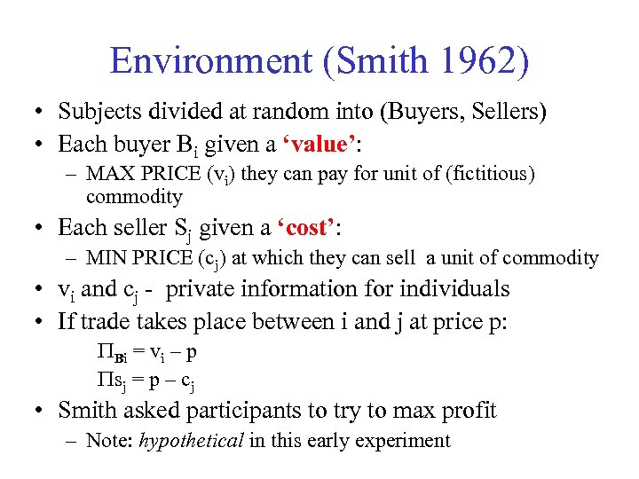 Environment (Smith 1962) • Subjects divided at random into (Buyers, Sellers) • Each buyer