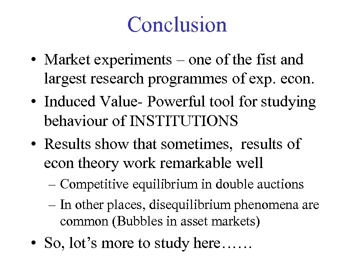 Conclusion • Market experiments – one of the fist and largest research programmes of