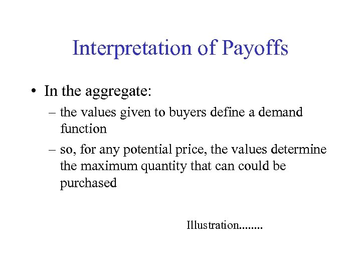 Interpretation of Payoffs • In the aggregate: – the values given to buyers define