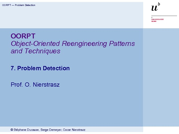 OORPT — Problem Detection OORPT Object-Oriented Reengineering Patterns and Techniques 7. Problem Detection Prof.