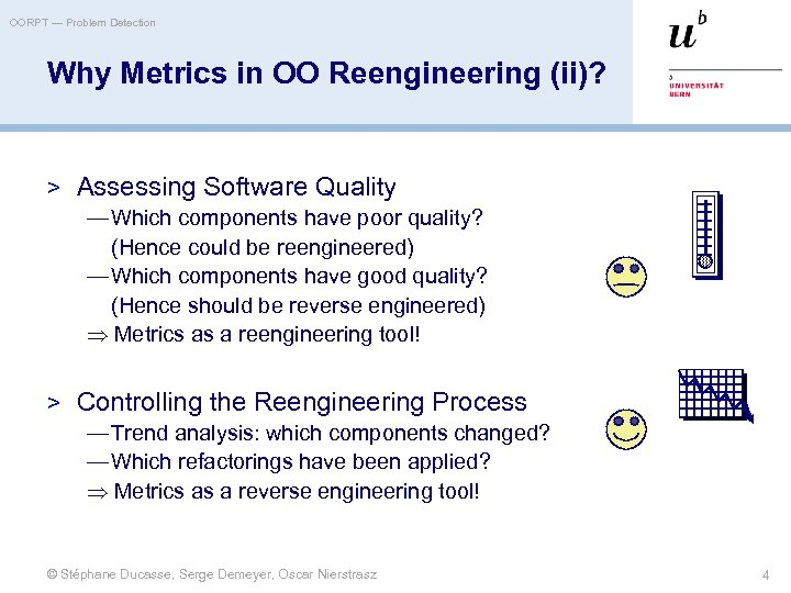 OORPT — Problem Detection Why Metrics in OO Reengineering (ii)? > Assessing Software Quality