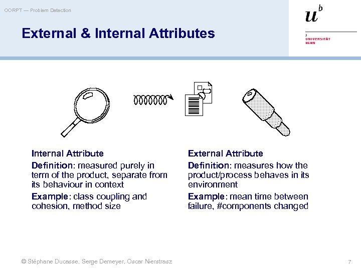 OORPT — Problem Detection External & Internal Attributes Internal Attribute Definition: measured purely in