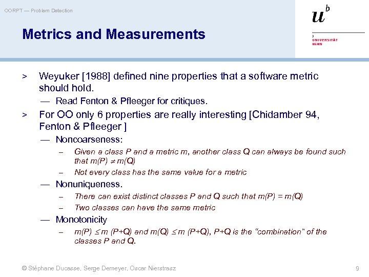 OORPT — Problem Detection Metrics and Measurements > Weyuker [1988] defined nine properties that