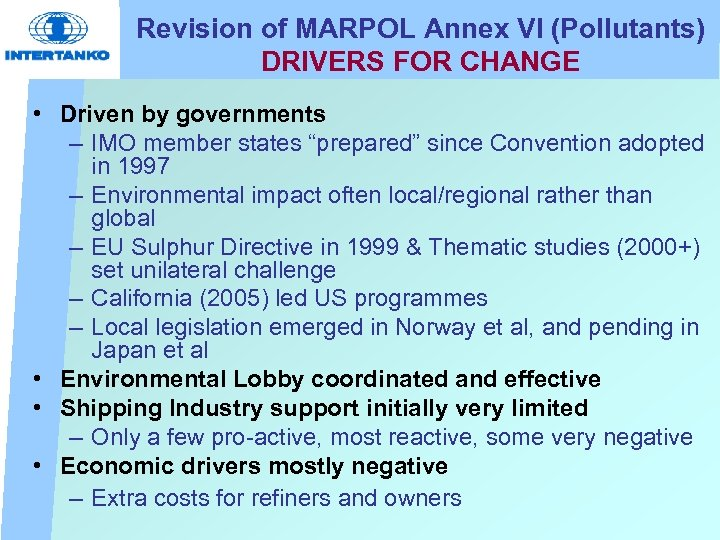Revision of MARPOL Annex VI (Pollutants) DRIVERS FOR CHANGE • Driven by governments –