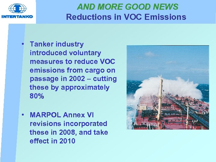 AND MORE GOOD NEWS Reductions in VOC Emissions • Tanker industry introduced voluntary measures
