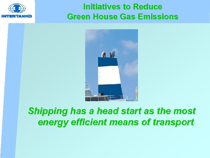 Initiatives to Reduce Green House Gas Emissions Shipping has a head start as the