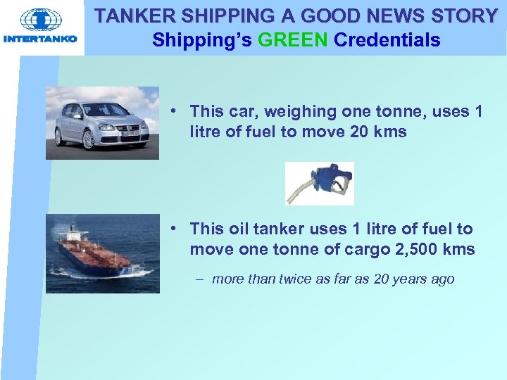 TANKER SHIPPING A GOOD NEWS STORY Shipping's GREEN Credentials • This car, weighing one