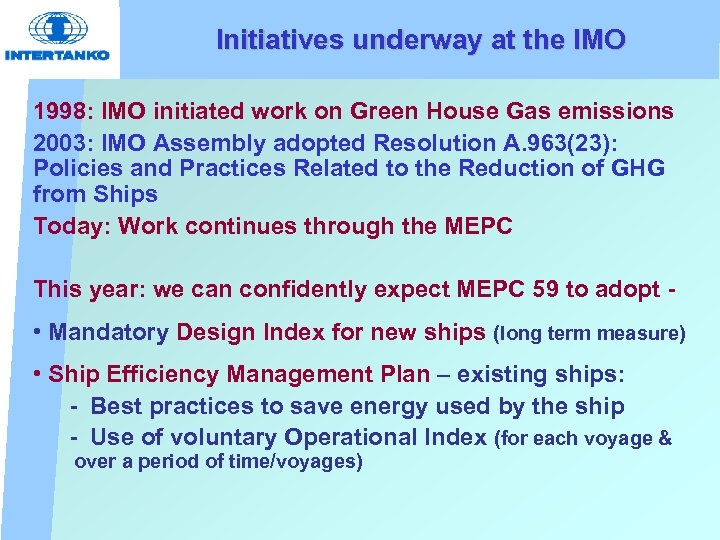Initiatives underway at the IMO 1998: IMO initiated work on Green House Gas emissions