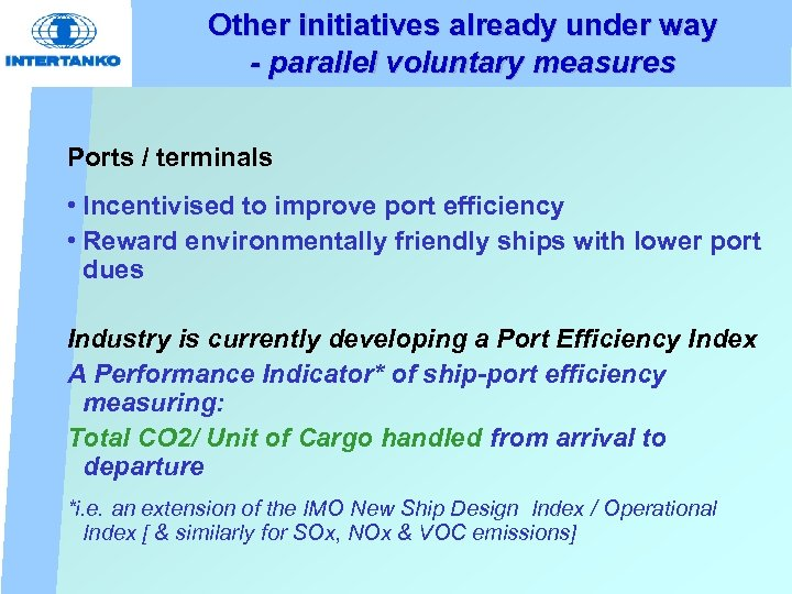 Other initiatives already under way - parallel voluntary measures Ports / terminals • Incentivised