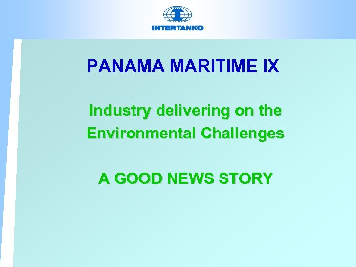 PANAMA MARITIME IX Industry delivering on the Environmental Challenges A GOOD NEWS STORY