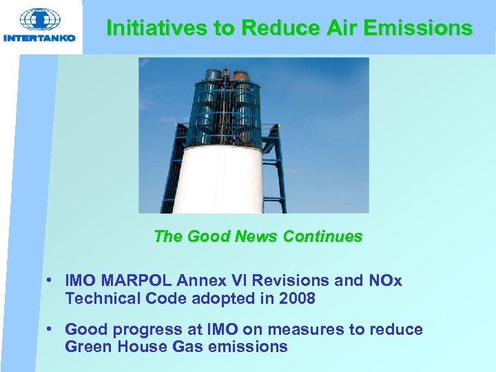 Initiatives to Reduce Air Emissions The Good News Continues • IMO MARPOL Annex VI