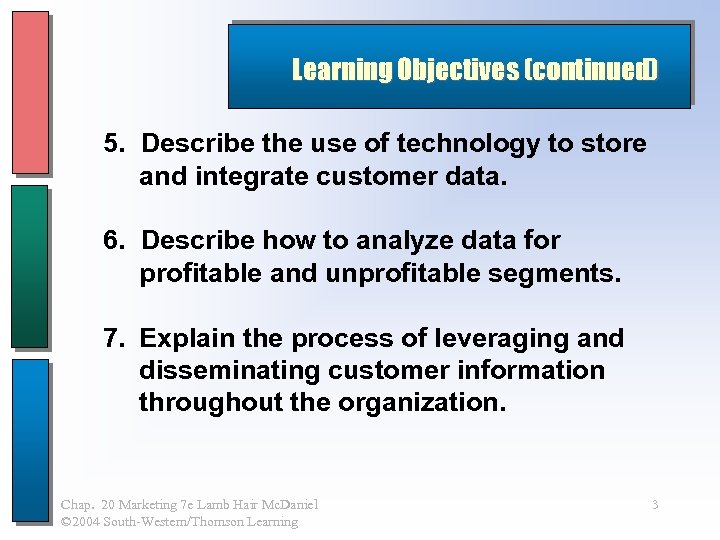 Learning Objectives (continued) 5. Describe the use of technology to store and integrate customer