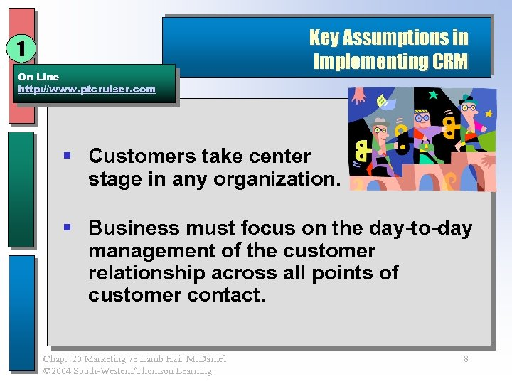 1 On Line http: //www. ptcruiser. com Key Assumptions in Implementing CRM § Customers