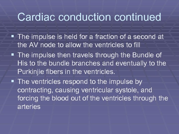 Cardiac conduction continued § The impulse is held for a fraction of a second
