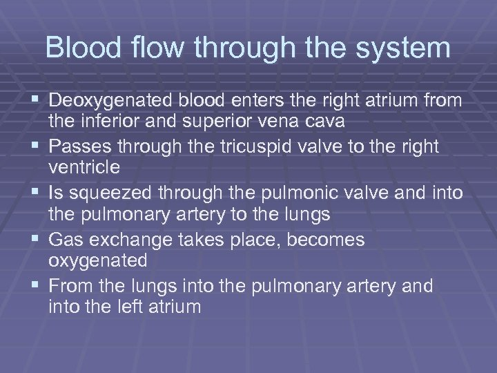 Blood flow through the system § Deoxygenated blood enters the right atrium from §