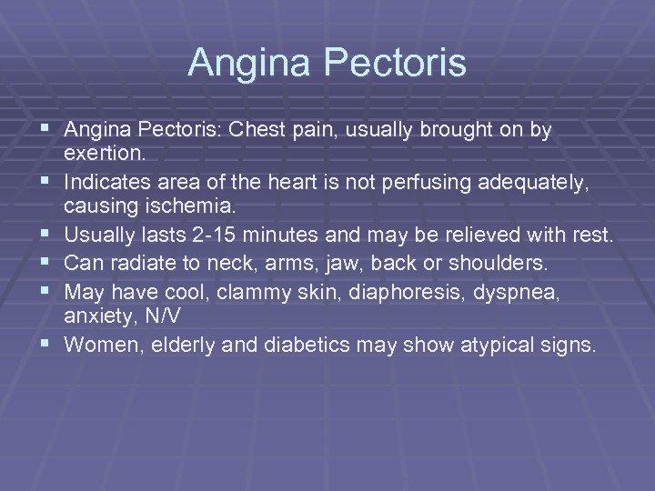 Angina Pectoris § Angina Pectoris: Chest pain, usually brought on by § § §