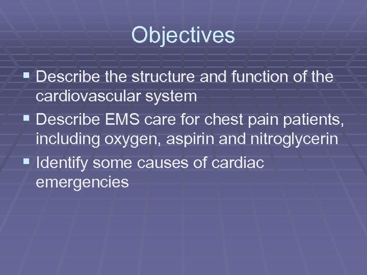 Objectives § Describe the structure and function of the cardiovascular system § Describe EMS
