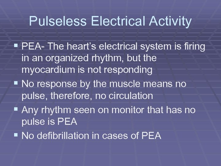 Pulseless Electrical Activity § PEA- The heart's electrical system is firing in an organized