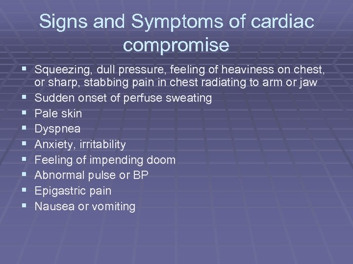 Signs and Symptoms of cardiac compromise § Squeezing, dull pressure, feeling of heaviness on