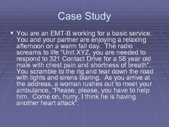 Case Study § You are an EMT-B working for a basic service. You and