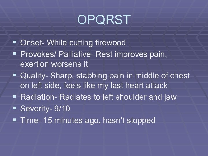 OPQRST § Onset- While cutting firewood § Provokes/ Palliative- Rest improves pain, § §