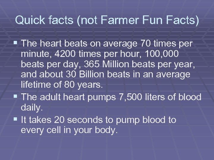 Quick facts (not Farmer Fun Facts) § The heart beats on average 70 times
