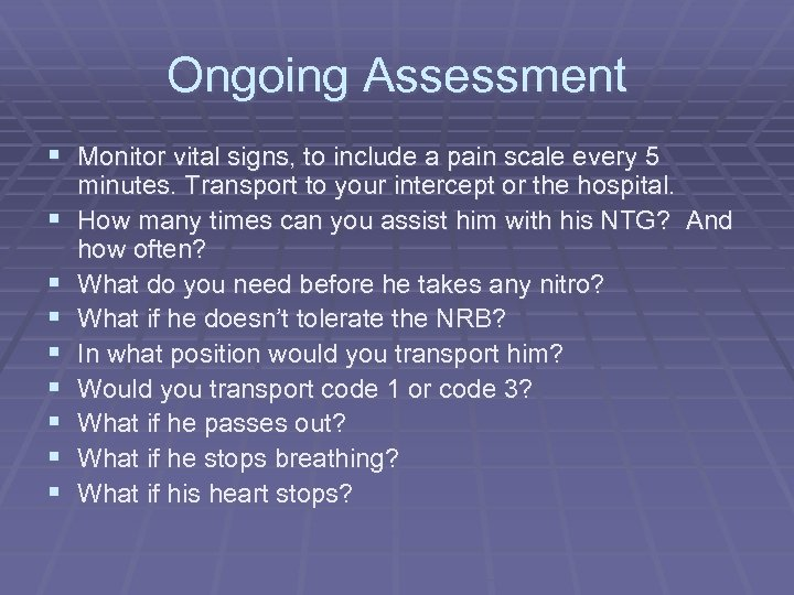 Ongoing Assessment § Monitor vital signs, to include a pain scale every 5 §