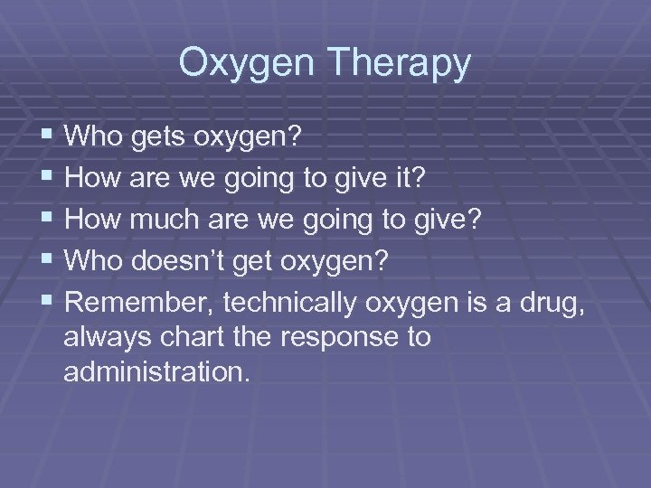 Oxygen Therapy § Who gets oxygen? § How are we going to give it?