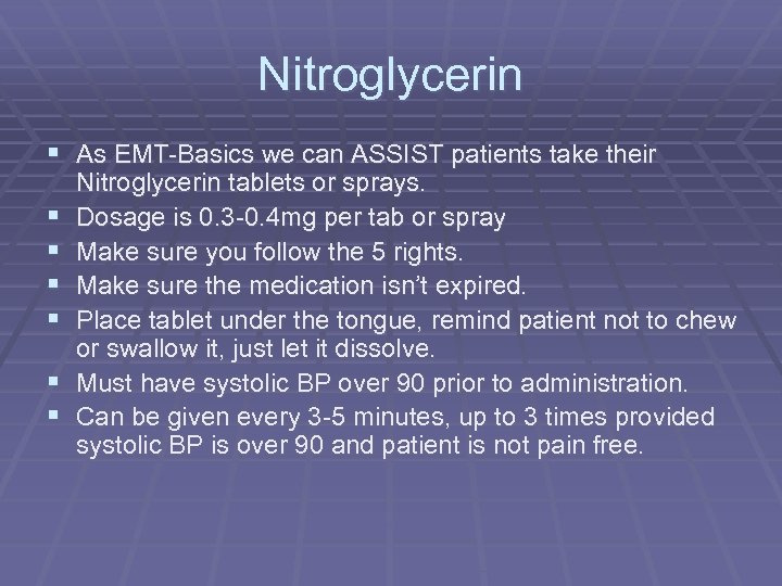 Nitroglycerin § As EMT-Basics we can ASSIST patients take their § § § Nitroglycerin