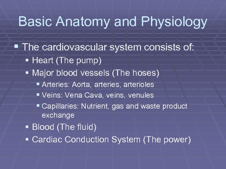 Basic Anatomy and Physiology § The cardiovascular system consists of: § Heart (The pump)