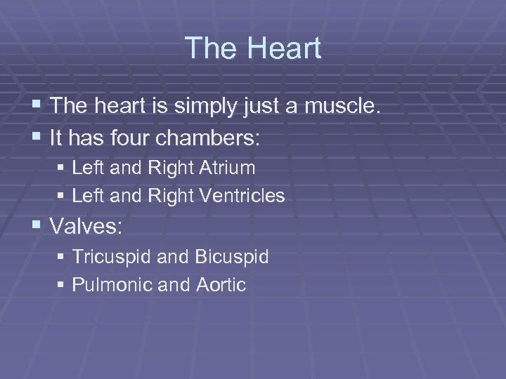 The Heart § The heart is simply just a muscle. § It has four