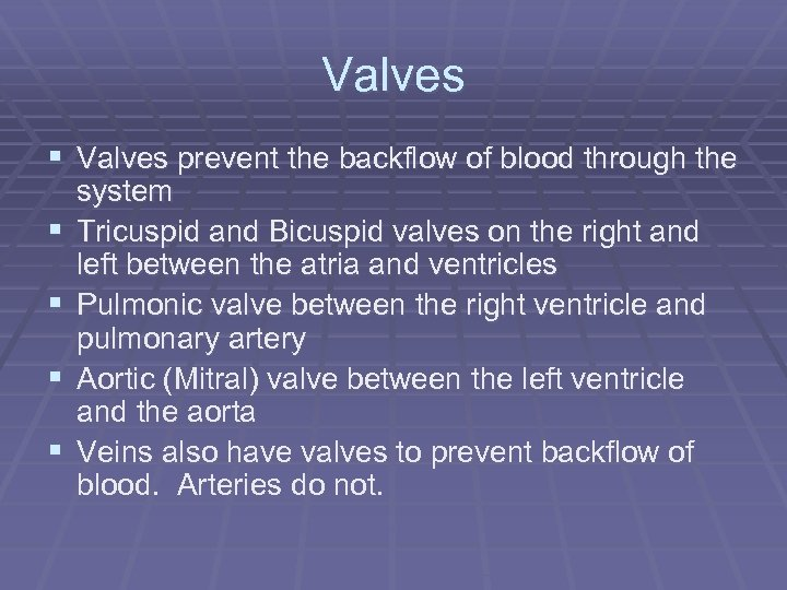 Valves § Valves prevent the backflow of blood through the § § system Tricuspid