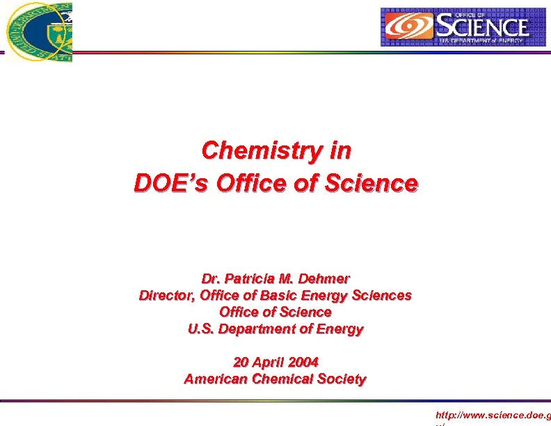 Chemistry in DOE's Office of Science Dr. Patricia M. Dehmer Director, Office of Basic