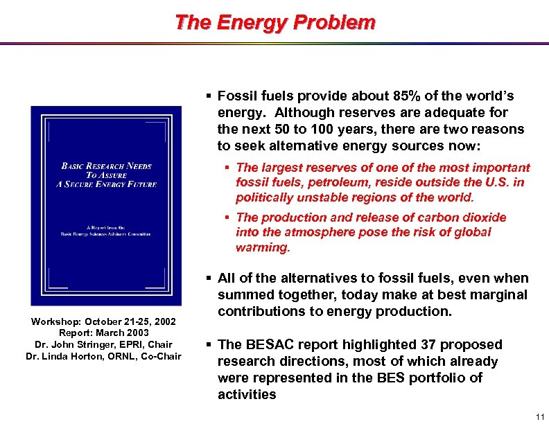 The Energy Problem § Fossil fuels provide about 85% of the world's energy. Although