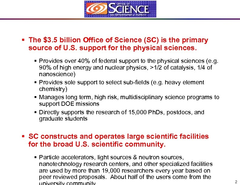 § The $3. 5 billion Office of Science (SC) is the primary source of