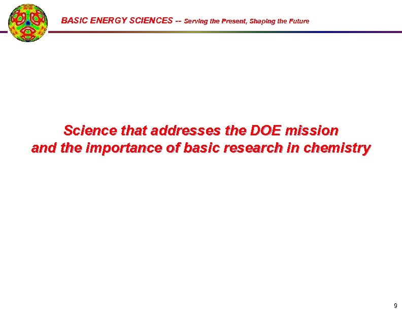 BASIC ENERGY SCIENCES -- Serving the Present, Shaping the Future Science that addresses the