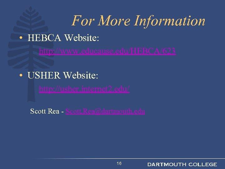 For More Information • HEBCA Website: http: //www. educause. edu/HEBCA/623 • USHER Website: http: