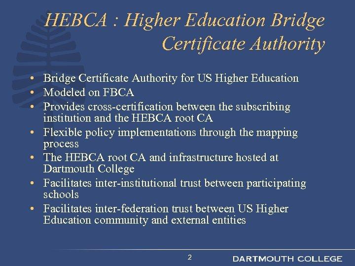 HEBCA : Higher Education Bridge Certificate Authority • Bridge Certificate Authority for US Higher