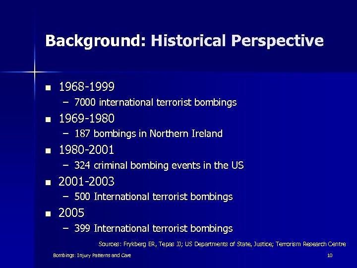 Background: Historical Perspective n 1968 -1999 – 7000 international terrorist bombings n 1969 -1980