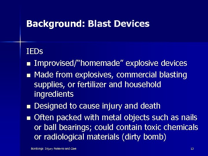 "Background: Blast Devices IEDs n Improvised/""homemade"" explosive devices n Made from explosives, commercial blasting"
