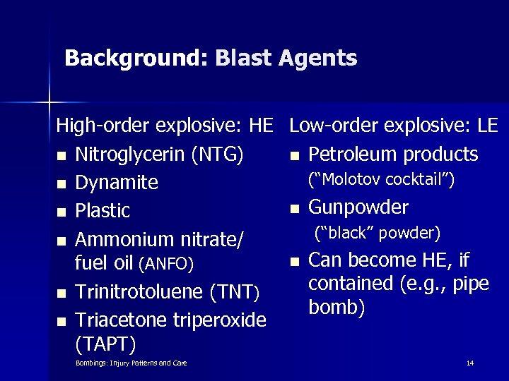 Background: Blast Agents High-order explosive: HE Low-order explosive: LE n Nitroglycerin (NTG) n Petroleum