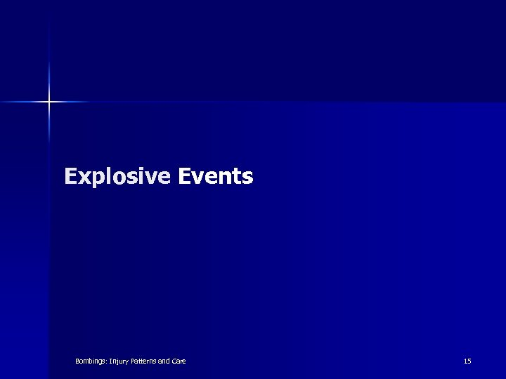 Explosive Events Bombings: Injury Patterns and Care 15