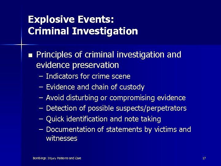Explosive Events: Criminal Investigation n Principles of criminal investigation and evidence preservation – –