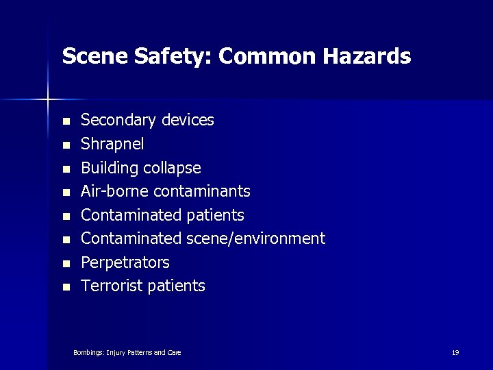 Scene Safety: Common Hazards n n n n Secondary devices Shrapnel Building collapse Air-borne